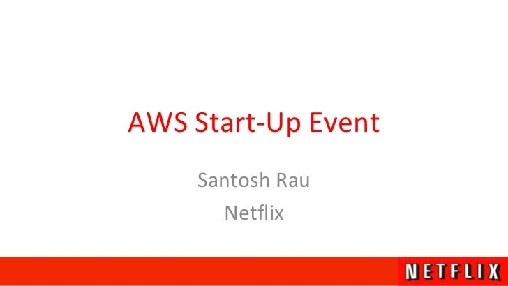 AWS Start-Up Event Santosh Rau Netflix