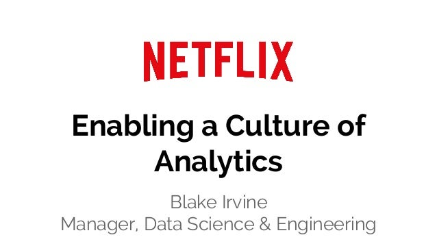 Enabling a Culture of Analytics Blake Irvine Manager, Data Science & Engineering