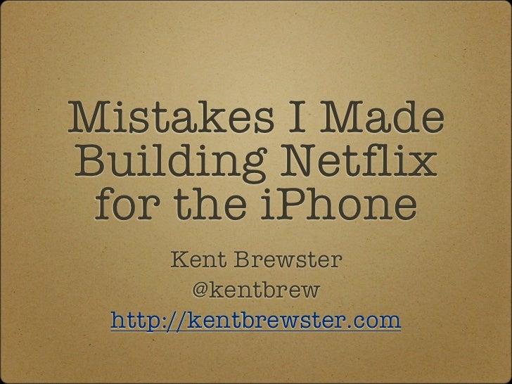 Mistakes I MadeBuilding Netflix for the iPhone      Kent Brewster        @kentbrew http://kentbrewster.com