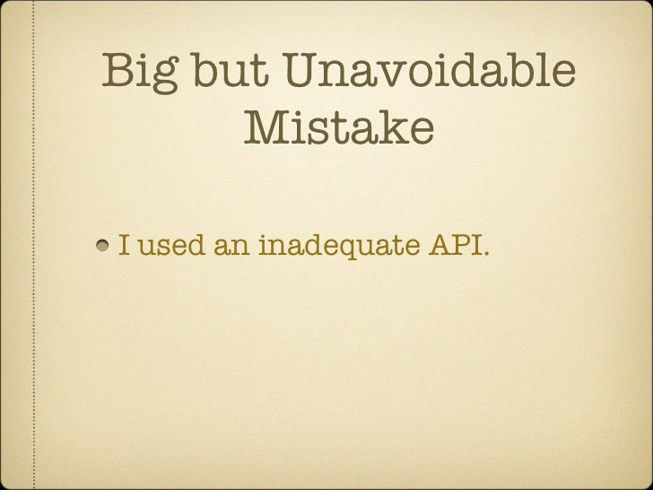 Big but Unavoidable      MistakeI used an inadequate API.