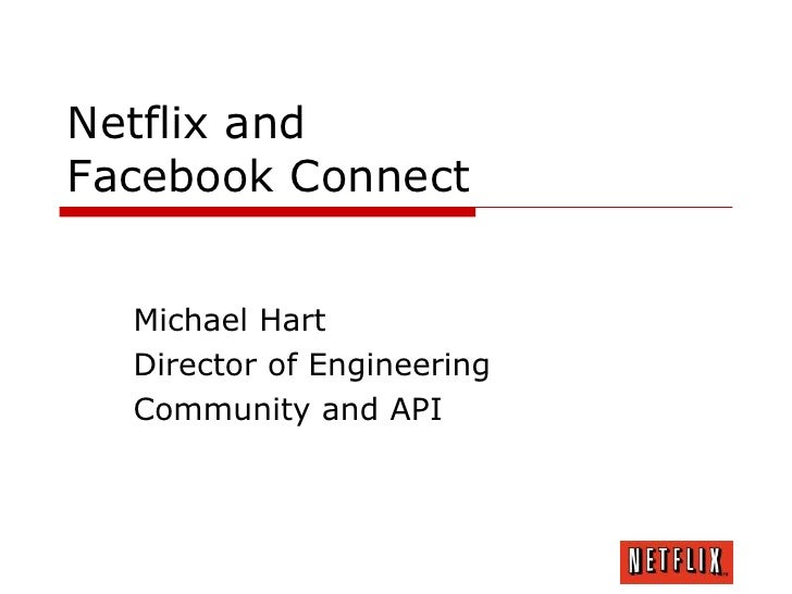 Netflix and Facebook Connect     Michael Hart   Director of Engineering   Community and API