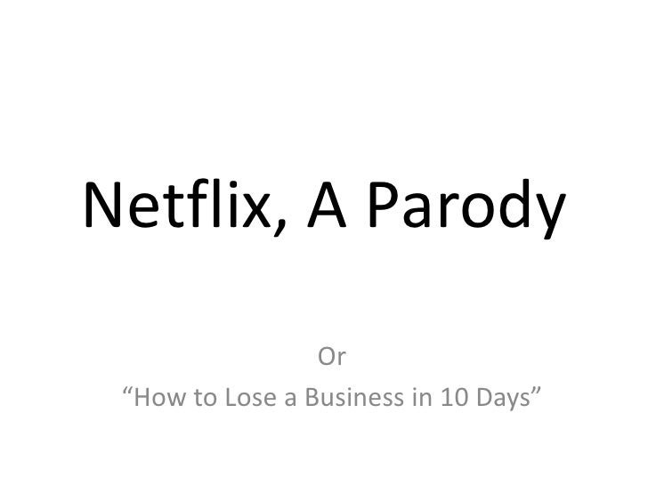 """Netflix, A Parody<br />Or <br />""""How to Lose a Business in 10 Days""""<br />"""