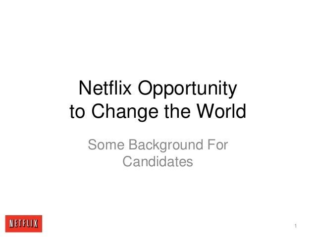 Netflix Opportunity to Change the World Some Background For Candidates 1