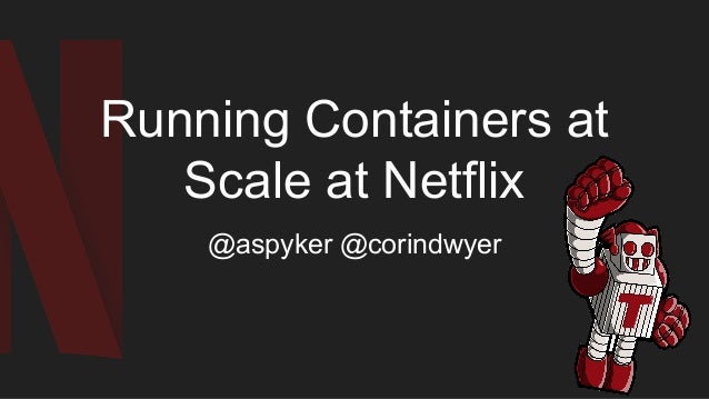 Running Containers at Scale at Netflix @aspyker @corindwyer
