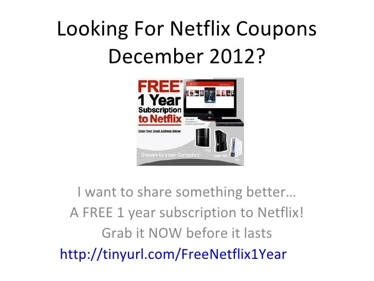 Netflix Coupon Codes Netflix, Inc. (NASDAQ: NFLX) is the world's largest online movie rental service, with more than more than 10 million subscribers. For only $ a month, Netflix members can instantly watch unlimited movies and TV episodes streamed to their TVs and computers and can receive unlimited DVDs delivered quickly to their homes.