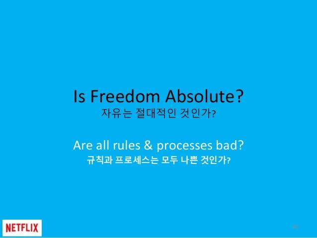 Is Freedom Absolute? 자유는 절대적인 것인가? Are all rules & processes bad? 규칙과 프로세스는 모두 나쁜 것인가? 60