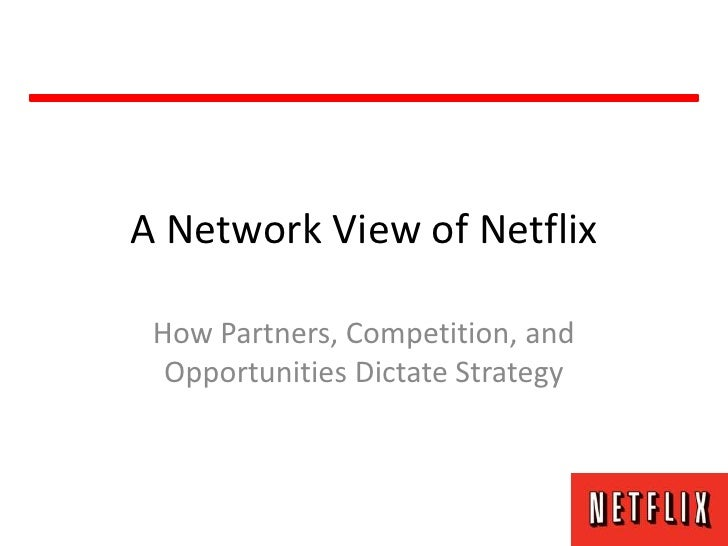 A Network View of Netflix How Partners, Competition, and  Opportunities Dictate Strategy