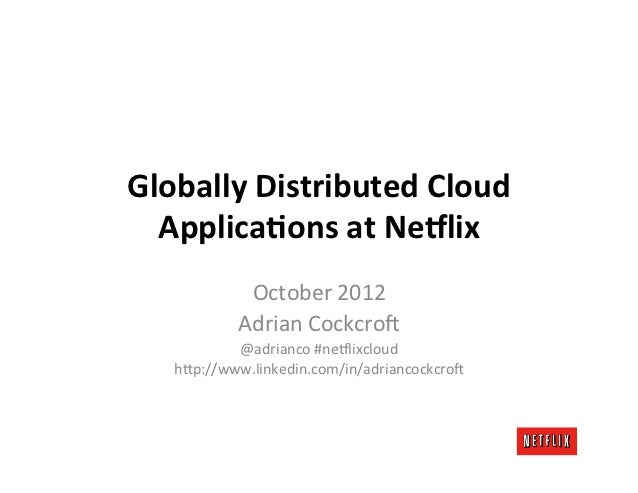 Globally Distributed Cloud   Applica4ons at Ne7lix               October 2012              Adrian Cockcr...