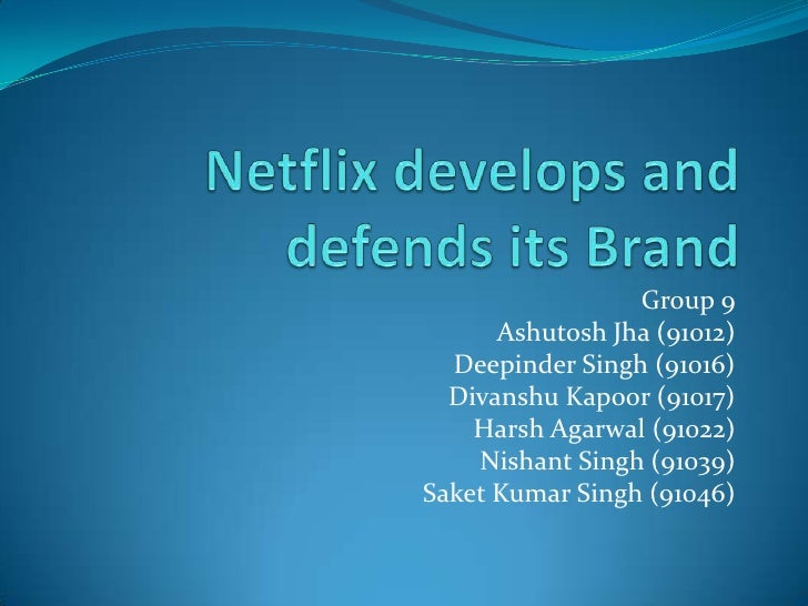 Netflix develops and defends its Brand<br />Group 9<br />AshutoshJha (91012)<br />Deepinder Singh (91016)<br />DivanshuKap...