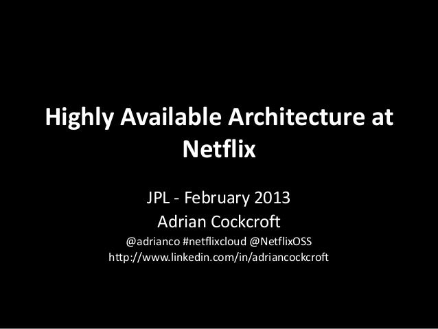 Highly Available Architecture at             Netflix            JPL - February 2013             Adrian Cockcroft        @a...
