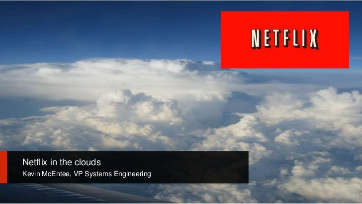 Netflix in the clouds<br />Kevin McEntee, VP Systems Engineering<br />1<br />