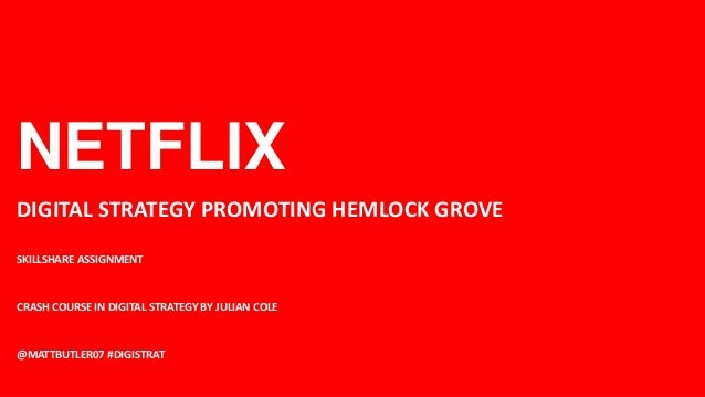 NETFLIXDIGITAL STRATEGY PROMOTING HEMLOCK GROVESKILLSHARE ASSIGNMENTCRASH COURSE IN DIGITAL STRATEGY BY JULIAN COLE@MATTBU...