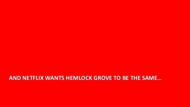 AND NETFLIX WANTS HEMLOCK GROVE TO BE THE SAME…                                                  11