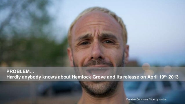 PROBLEM…Hardly anybody knows about Hemlock Grove and its release on April 19th 2013                                       ...