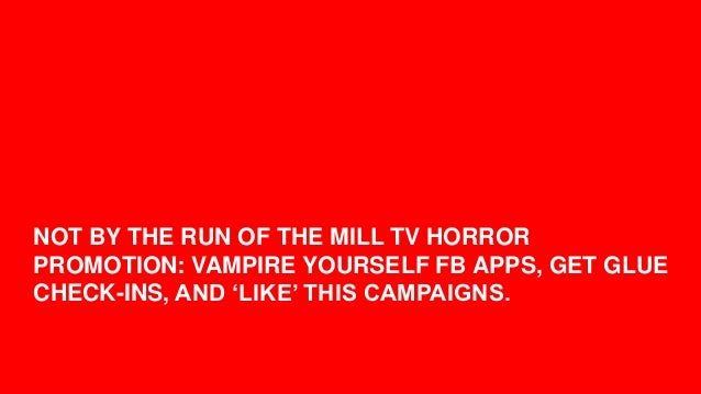 """NOT BY THE RUN OF THE MILL TV HORRORPROMOTION: VAMPIRE YOURSELF FB APPS, GET GLUECHECK-INS, AND """"LIKE"""" THIS CAMPAIGNS.    ..."""