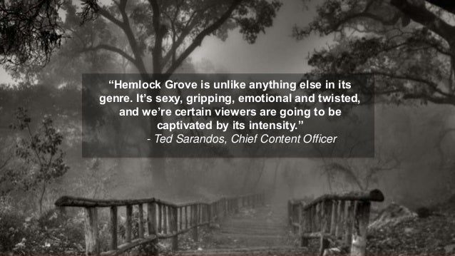 """""""Hemlock Grove is unlike anything else in itsgenre. It""""s sexy, gripping, emotional and twisted,   and we""""re certain viewer..."""