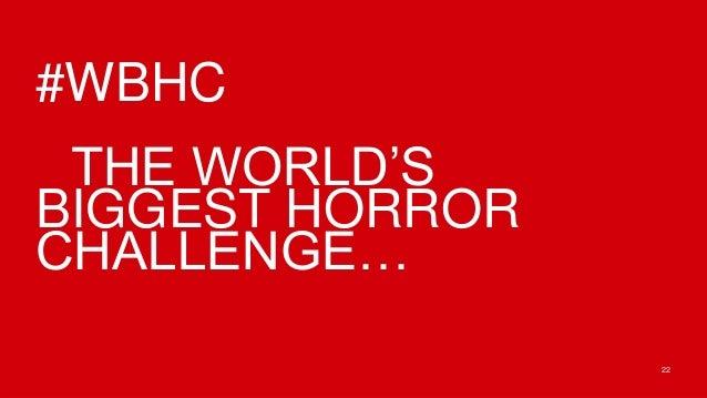 #WBHC THE WORLD'SBIGGEST HORRORCHALLENGE…                 22