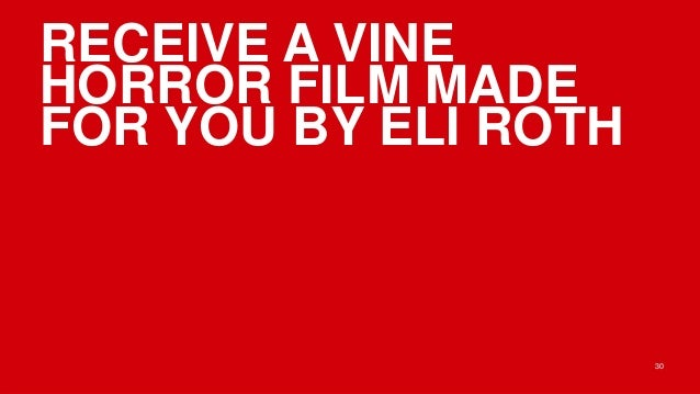 RECEIVE A VINEHORROR FILM MADEFOR YOU BY ELI ROTH                      30