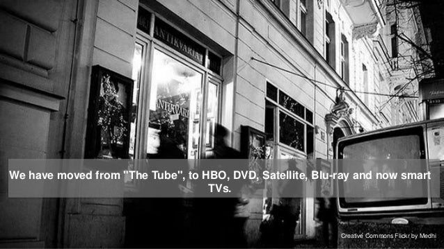 """We have moved from """"The Tube"""", to HBO, DVD, Satellite, Blu-ray and now smart                                   TVs.       ..."""