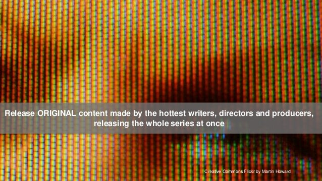 Release ORIGINAL content made by the hottest writers, directors and producers,                    releasing the whole seri...