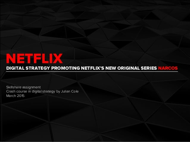 NETFLIXDIGITAL STRATEGY PROMOTING NETFLIX'S NEW ORIGINAL SERIES NARCOS Skillshare assignment Crash course in digital strat...