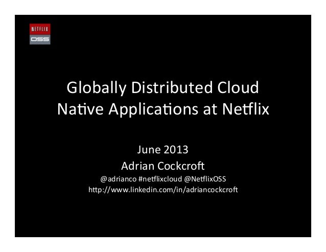 Globally Distributed Cloud Na2ve Applica2ons at Ne8lix June 2013 Adrian Cockcro@ @adrianco #ne8lix...