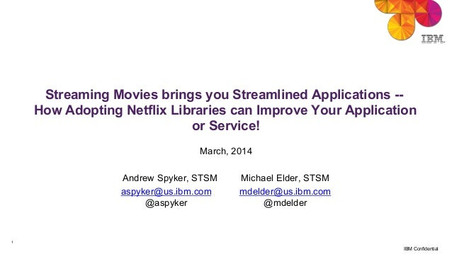 1 IBM Confidential Streaming Movies brings you Streamlined Applications -- How Adopting Netflix Libraries can Improve Your...