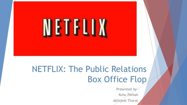NETFLIX: The Public Relations Box Office Flop Presented by- Kuhu Pathak Abhijeet Thorat