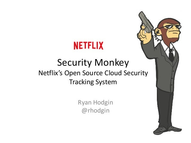 Security Monkey Netflix's Open Source Cloud Security Tracking System  Ryan Hodgin  @rhodgin