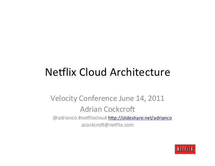 Ne#lix	  Cloud	  Architecture	   Velocity	  Conference	  June	  14,	  2011	               Adrian	  Cockcro=	    @adrianco	...