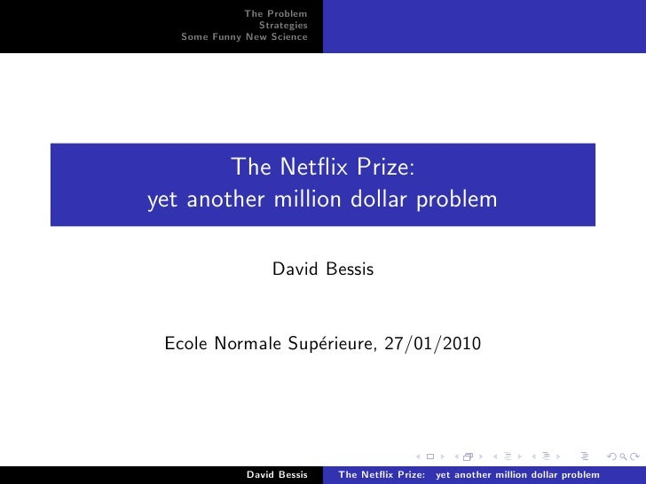 The Problem                 Strategies    Some Funny New Science             The Netflix Prize: yet another million dollar ...