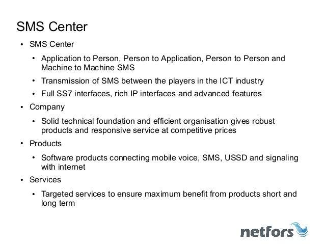 SMS Center● SMS Center● Application to Person, Person to Application, Person to Person andMachine to Machine SMS● Transmis...