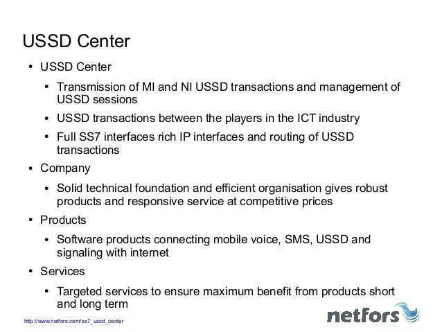 http://www.netfors.com/ss7_ussd_centerUSSD Center● USSD Center● Transmission of MI and NI USSD transactions and management...