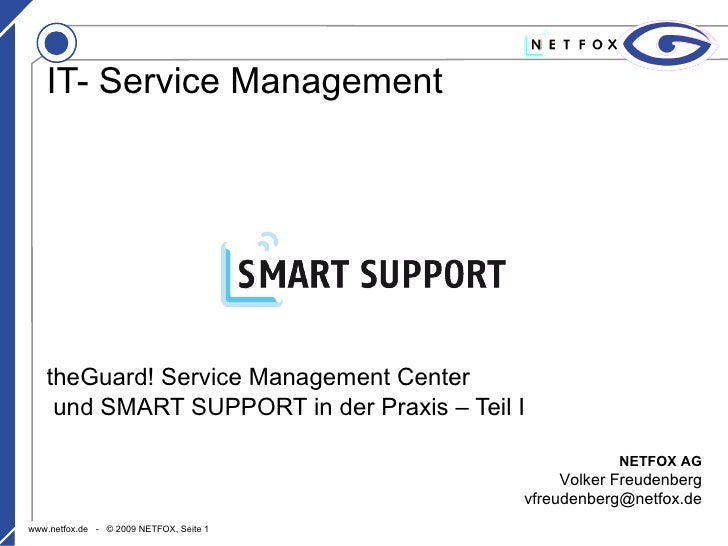 theGuard! Service Management Center und SMART SUPPORT in der Praxis – Teil I IT- Service Management NETFOX AG Volker Freud...