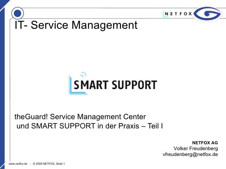 theGuard! Service Management Center und SMART SUPPORT in der Praxis – Teil I IT- Service Management NETFOX AG Volker Freud...