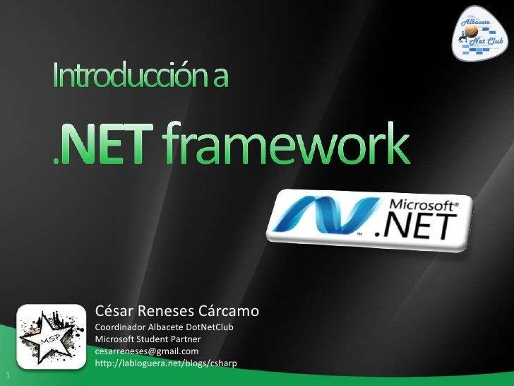 Introducción a <br />.NETframework<br />César Reneses Cárcamo<br />Coordinador Albacete DotNetClub<br />Microsoft StudentP...