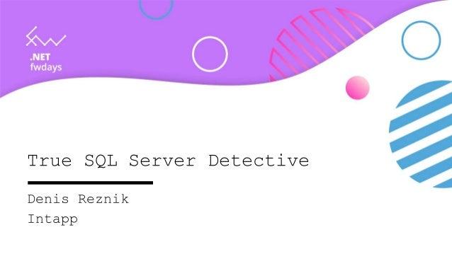True SQL Server Detective Denis Reznik Intapp
