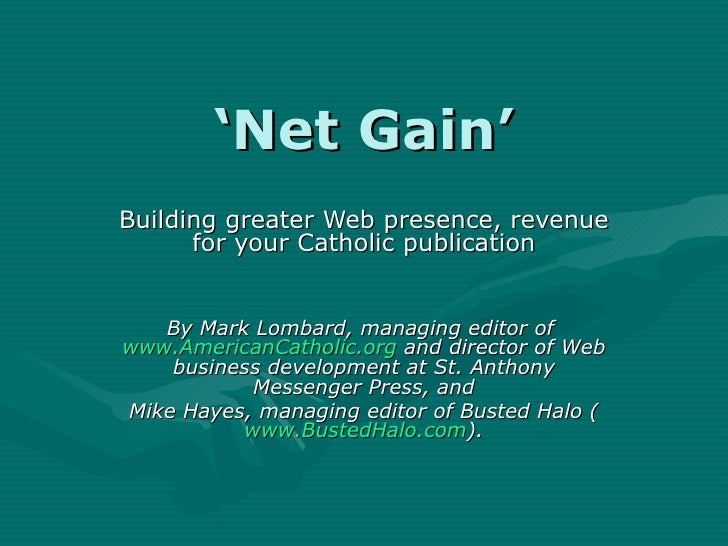 ' Net Gain' Building greater Web presence, revenue for your Catholic publication By Mark Lombard, managing editor of  www....