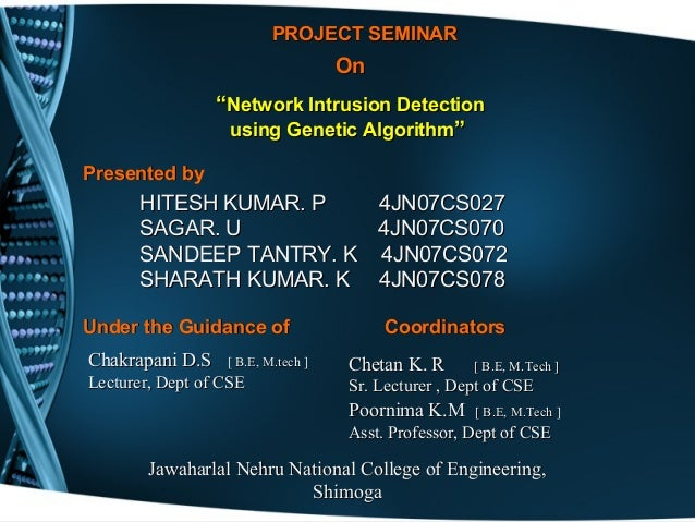 "PROJECT SEMINARPROJECT SEMINAR OnOn """"Network Intrusion DetectionNetwork Intrusion Detection using Genetic Algorithmusing ..."
