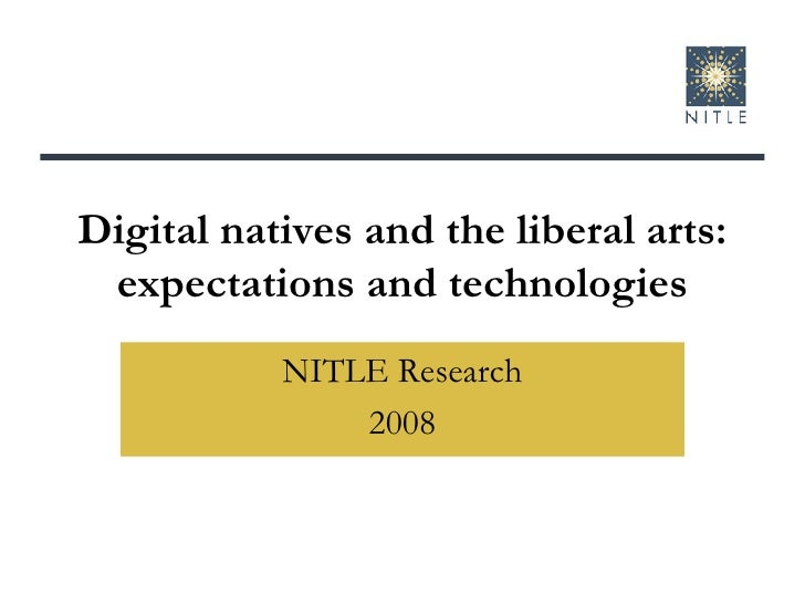 Digital natives and the liberal arts: expectations and technologies NITLE Research 2008