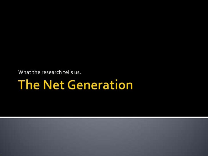 The Net Generation<br />What the research tells us.<br />