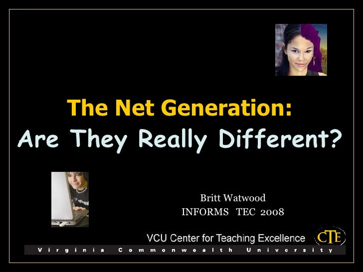 The Net Generation: Are They Really Different? Britt Watwood INFORMS  TEC  2008