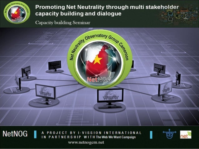 Promoting Net Neutrality through multi stakeholder capacity building and dialogue Capacity Building Seminar