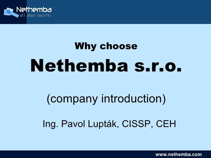 Why choose      Nethemba s.r.o.      (company introduction)       Ing. Pavol Lupták, CISSP, CEH                         ...
