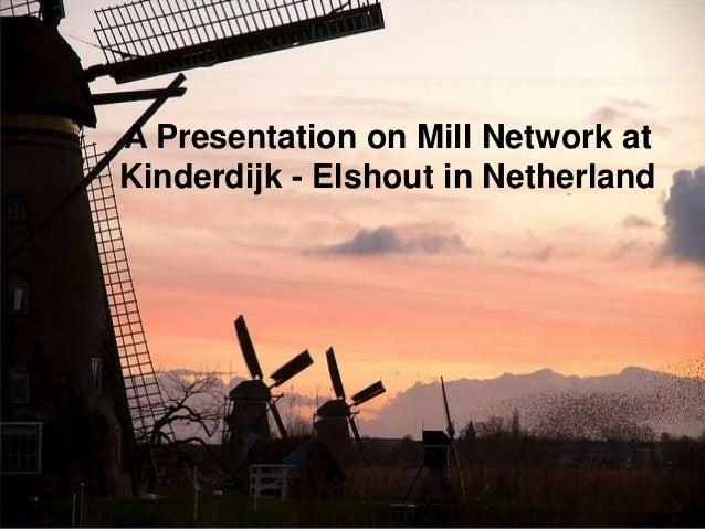 A Presentation on Mill Network atKinderdijk - Elshout in Netherland
