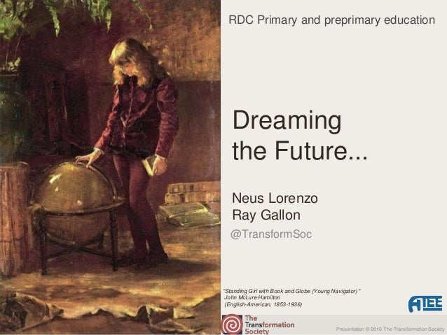 "Presentation © 2016 The Transformation Society @TransformSoc Neus Lorenzo Ray Gallon Dreaming the Future... ""Standing Girl..."