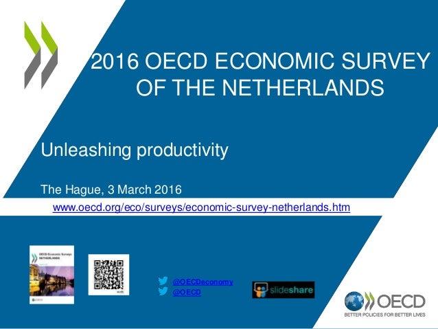 www.oecd.org/eco/surveys/economic-survey-netherlands.htm 2016 OECD ECONOMIC SURVEY OF THE NETHERLANDS @OECD @OECDeconomy U...