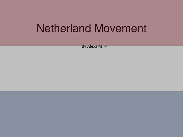 Netherland Movement<br />By Alexa M. P.<br />