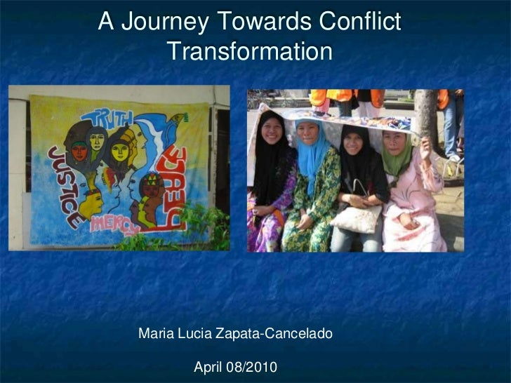 A Journey Towards Conflict Transformation<br />Maria Lucia Zapata-CanceladoApril 08/2010<br />