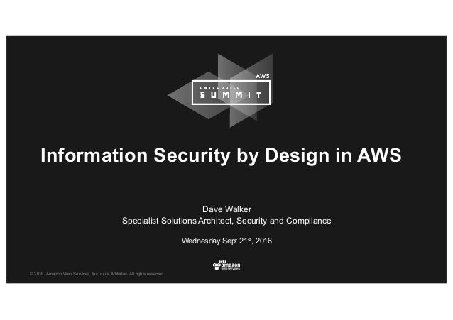 © 2016, Amazon Web Services, Inc. or its Affiliates. All rights reserved. Wednesday Sept 21st, 2016 Information Security b...